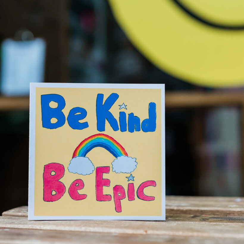 Be Kind, Be Epic Card by Molly The Happy Rainbow
