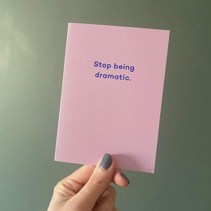 Stop Being Dramatic - card by Mean Mail